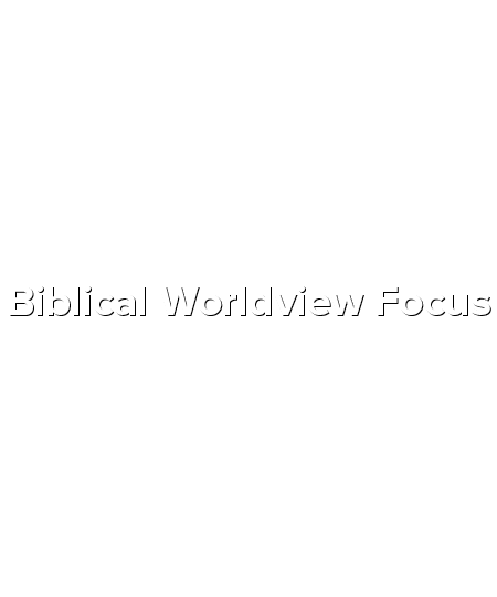 Biblical Worldview Focus