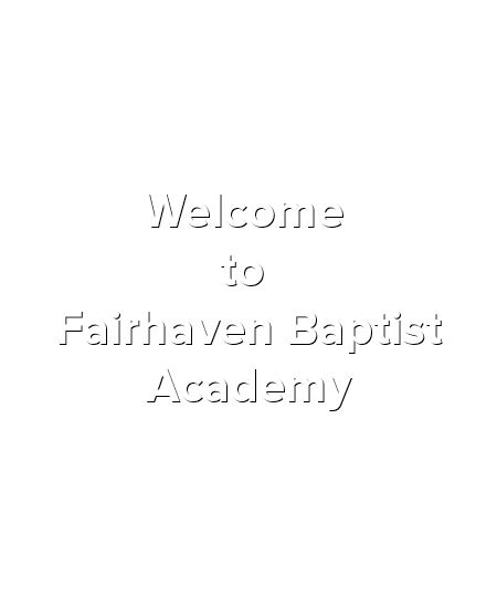 Welcome to Fairhaven Baptist Academy
